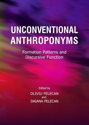 Unconventional Anthroponyms: Formation Patterns and Discursive Function (Hardback)