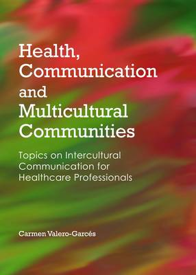 Health, Communication and Multicultural Communities: Topics on Intercultural Communication for Healthcare Professionals (Hardback)