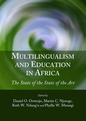 Multilingualism and Education in Africa: The State of the State of the Art (Hardback)