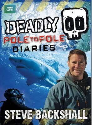 Deadly Pole to Pole Diaries - Steve Backshall's Deadly Series (Hardback)