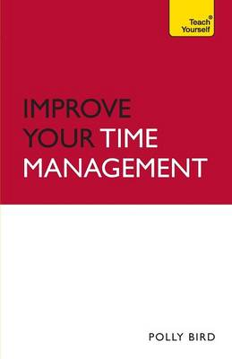 Improve Your Time Management: Teach Yourself - Teach Yourself Business Skills (Paperback)
