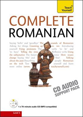 Complete Romanian Beginner to Intermediate Course: Audio Support: (Book and Audio Support) Learn to Read, Write, Speak and Understand a New Language with Teach Yourself (CD-Audio)