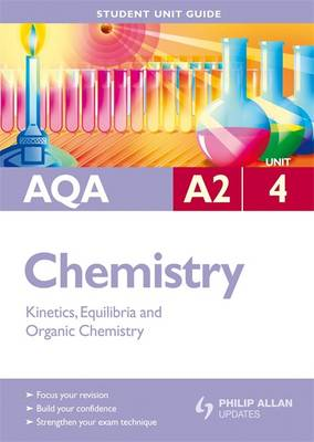AQA A2 Chemistry Student Unit Guide: Unit 4 Kinetics, Equilibria and Organic Chemistry (Paperback)
