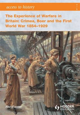 The Experience of Warfare in Britain: Crimea, Boer and the First World War 1854-1929 - Access to History (Paperback)