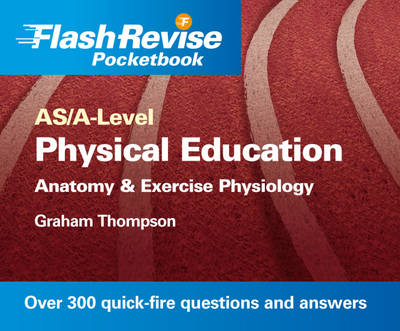 AS/A--level Physical Education: Anatomy and Exercise Physiology Flash Revise Pocketbook (Paperback)