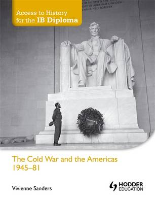 The Cold War and the Americas 1945-1981 - Access to History for the IB Diploma (Paperback)