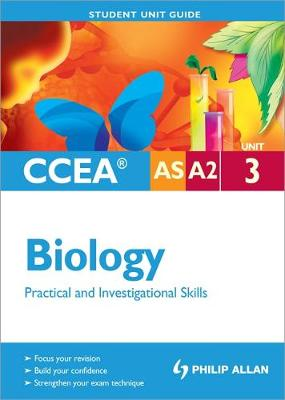CCEA AS/A2 Biology Unit 3: Practical and Investigational Skills Student Unit Guide (Paperback)