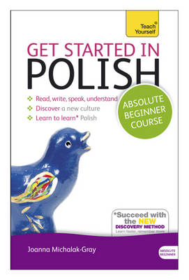 Get Started in Polish Absolute Beginner Course: (Book and Audio Support) the Essential Introduction to Reading, Writing, Speaking and Understanding a New Language (Mixed media product)