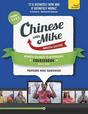 Learn Chinese with Mike Advanced Beginner to Intermediate Coursebook Seasons 3, 4 & 5: Book, Video and Audio Support (Mixed media product)
