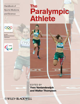 The Paralympic Athlete: Handbook of Sports Medicine and Science - Olympic Handbook of Sports Medicine (Paperback)