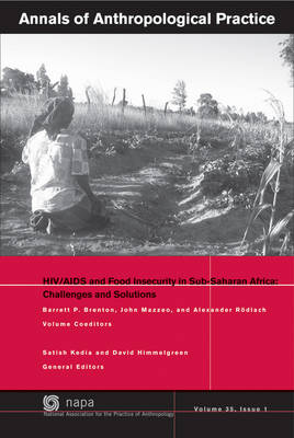 Annals of Anthropological Practice: HIV/AIDS and Food Insecurity in Sub-Saharan Africa - NAPA Bulletin 35, issue 1 (Paperback)