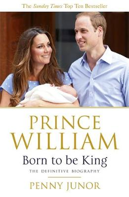 Prince William: Born to be King: An Intimate Portrait (Paperback)