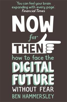 Now for Then: How to Face the Digital Future without Fear (Paperback)