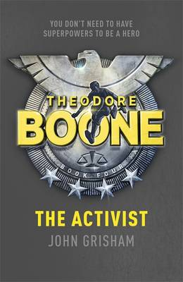 Theodore Boone: the Activist - Theodore Boone 4 (Paperback)