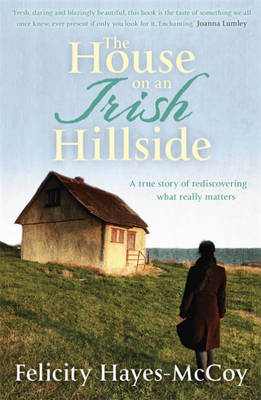 The House on an Irish Hillside: When You Know Where You've Come from, You Can See Where You're Going (Paperback)