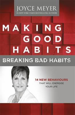 Making Good Habits, Breaking Bad Habits: 14 New Behaviours That Will Energise Your Life (Paperback)