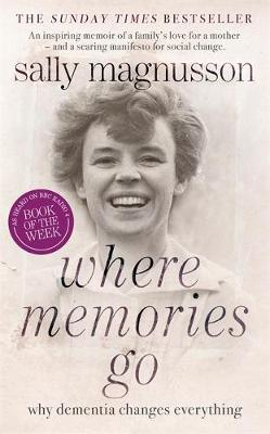 Where Memories Go: Why Dementia Changes Everything (Hardback)