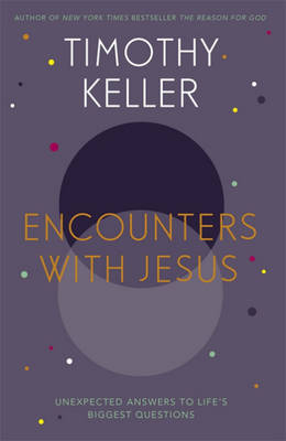 Encounters with Jesus: Unexpected Answers to Life's Biggest Questions (Hardback)