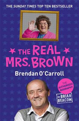 The Real Mrs. Brown: The Authorised Biography of Brendan O'Carroll (Paperback)