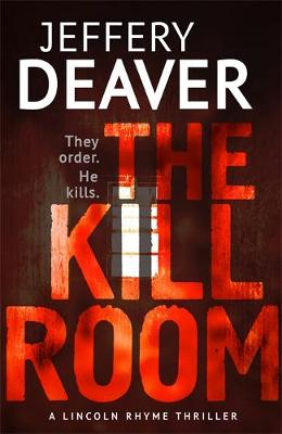 The Kill Room - Lincoln Rhyme Thrillers Book 10 (Hardback)