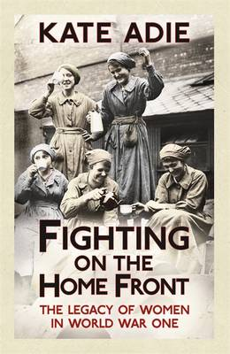 Fighting on the Home Front: The Legacy of Women in World War One (Paperback)
