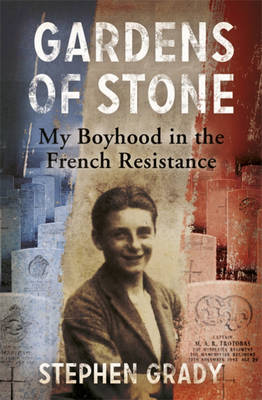 Gardens of Stone: My Boyhood in the French Resistance (Paperback)