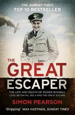 The Great Escaper: The Life and Death of Roger Bushell - Love, Betrayal, Big x and the Great Escape (Paperback)