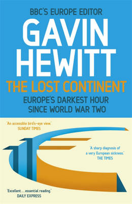 The Lost Continent: The BBC's Europe Editor on Europe's Darkest Hour Since World War Two (Paperback)