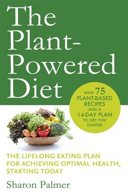 The Plant-Powered Diet: The Lifelong Eating Plan for Achieving Optimal Health, Starting Today (Paperback)