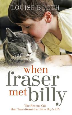 When Fraser Met Billy: How the Love of A Cat Transformed My Little Boy's Life (Hardback)