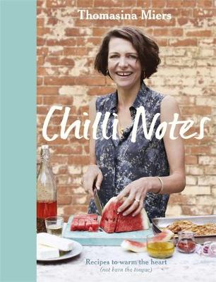 Chilli Notes: Recipes to Warm the Heart (Not Burn the Tongue) (Hardback)
