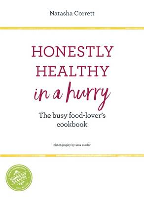 Honestly Healthy in a Hurry: The Busy Food-Lover's Cookbook (Hardback)