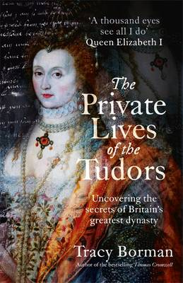 The Private Lives of the Tudors: Uncovering the Secrets of Britain's Greatest Dynasty (Hardback)