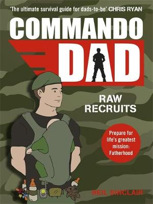 Commando Dad: Raw Recruits: From Pregnancy to Birth (Paperback)
