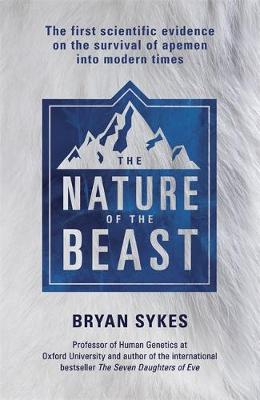 The Nature of the Beast: The First Genetic Evidence on the Survival of Apemen, Yeti, Bigfoot and Other Mysterious Creatures into Modern Times (Hardback)