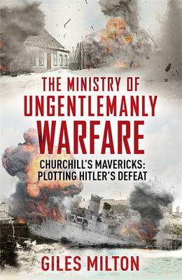Cover The Ministry of Ungentlemanly Warfare: Churchill's Mavericks: Plotting Hitler's Defeat