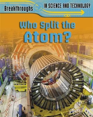 Who Split the Atom? - Breakthroughs in Science & Technology No. 3 (Hardback)