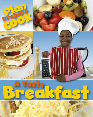 A Tasty Breakfast - Plan, Prepare & Cook (Hardback)