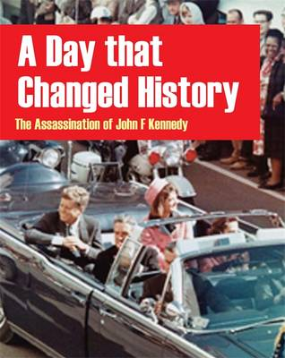 A Day That Changed History: The Assassination of John F. Kennedy (Hardback)