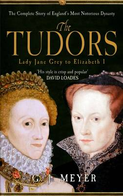 The Tudors Lady Jane Grey to Elizabeth I: The Complete Story of England's Most Notorious Dynasty (Paperback)