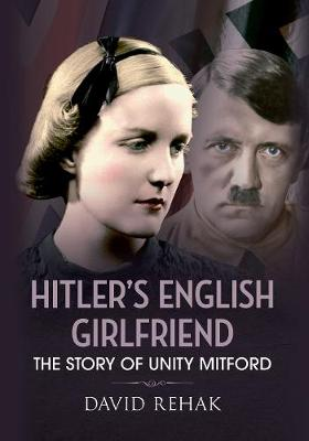 Hitler's English Girlfriend: The Story of Unity Mitford (Hardback)