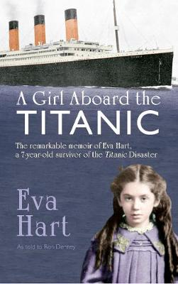 A Girl Aboard the Titanic: The Remarkable Memoir of EVA Hart, a 7-year-old Survivor of the Titanic Disaster (Paperback)