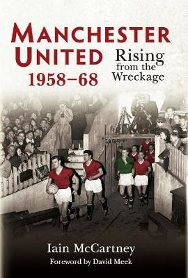 Manchester United 1958-68: Rising from the Wreckage (Hardback)