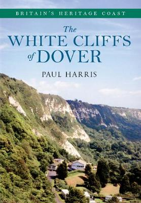The White Cliffs of Dover: Britain's Heritage Coast (Paperback)