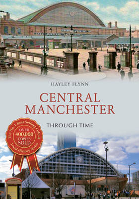 Central Manchester Through Time - Through Time (Paperback)