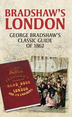 Bradshaw's London: George Bradshaw's Classic Guide of 1862 (Paperback)