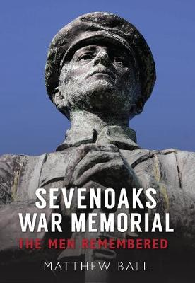 Sevenoaks War Memorial: The Men Remembered (Paperback)