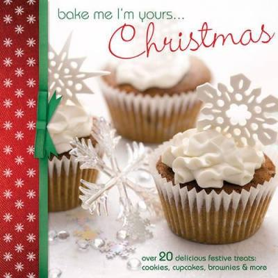 Bake Me I'm Yours... Christmas: Over 20 Delicious Festive Treats: Cookies, Cupcakes, Brownies & More - Bake Me, I'm Yours... (Hardback)