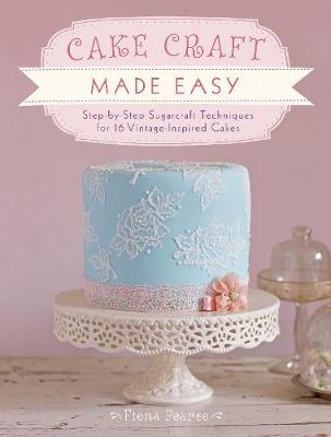 Cake Craft Made Easy: Step by Step Sugarcraft Techniques for 16 Vintage-Inspired Cakes (Paperback)