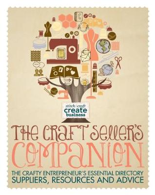 The Craft Seller's Companion: The Crafty Entrepreneurs Essential Directory: Suppliers, Resources and Advice (Paperback)